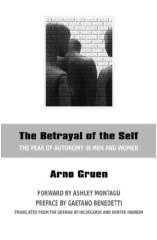 The Betrayal of the Self -- By Arno Gruen, PhD